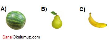 soru 1 <br /><br /><b>A)</b> Karpuz <br /><b>B)</b> Armut <br /><b>C)</b> Muz