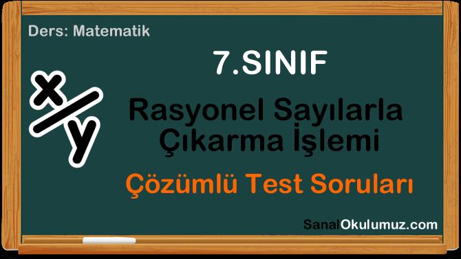 rasyonel sayılarla çıkarma test 7.sınıf