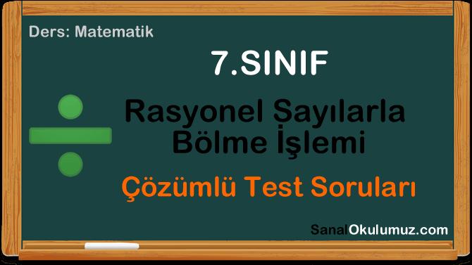 Rasyonel sayılarla bölme işlemi 7.sınıf test