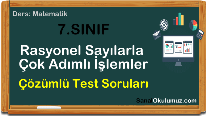 rasyonel sayılarla çok adımlı işlemler 7.sınıf test soruları